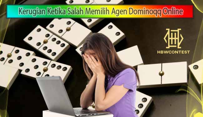 Kerugian Ketika Salah Memilih Agen Dominoqq Online